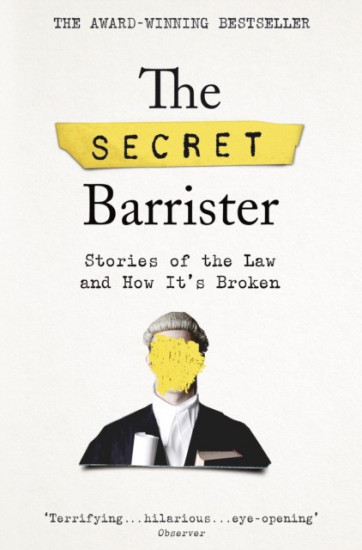 The Secret Barrister: Stories of the Law and How Its Broken