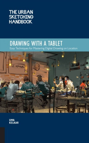 Urban Sketching Handbook: Drawing with a Tablet: Easy Techniques for Mastering Digital Drawing on Location