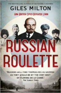 Russian Roulette: How British Spies Thwarted Lenin's Global Plot