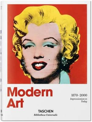 Modern Art 1870-2000. Impressionism to Today (Bibliotheca Universalis)